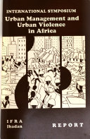Report of the International Symposium on Urban Management and Urban Violence in Africa