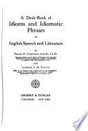 A Desk-book of Idioms and Idiomatic Phrases in English Speech and Literature