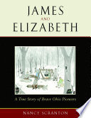 James And Elizabeth A True Story Of Brave Ohio Pioneers