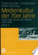 Diskursgeschichte der Medien nach 1945: Medienkultur der 70er Jahre