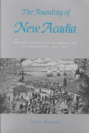 The Founding of New Acadia The Beginnings of Acadian Life in Louisiana, 1765-1803