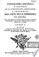 Typographia española, ò Historia de la introduccion, propagacion y progresos del arte de la imprenta en España
