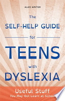 The Self Help Guide For Teens With Dyslexia book