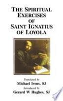 The Spiritual Exercises of Saint Ignatius of Loyola