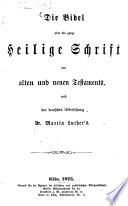 Die Bibel oder die ganze Heilige Schrift des alten und neuen Testaments  nach d  dt    bers  Dr  Martin Luther   s