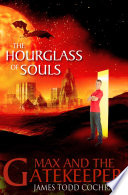 The Hourglass of Souls  Max and the Gatekeeper Book II