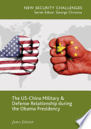 The US China Military and Defense Relationship during the Obama Presidency