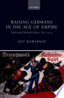 Raising Germans in the Age of Empire Bowersox Answers This Question By Looking