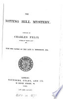 The Notting Hill Mystery Compiled Or Rather Written By Charles Felix From The Papers Of The Late R Henderson