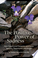 The Positive Power Of Sadness How Good Grief Prevents And Cures Anxiety Depression And Anger
