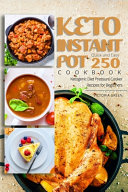 Keto Instant Pot Cookbook Quick And Easy 250 Ketogenic Diet Pressure Cooker Recipes For Beginners