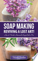 Soap Making  Reviving a Lost Art