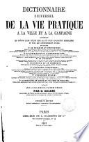 Dictionnaire universel de la vie pratique a la ville et a la campagne     r  dig   avec la collaboration d auteurs sp  ciaux par G  Beleze