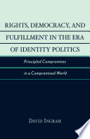 Rights  Democracy  and Fulfillment in the Era of Identity Politics