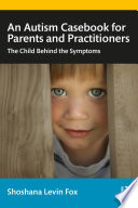 An Autism Casebook For Parents And Practitioners