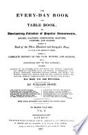The every day book and table book  or  Everlasting calendar of popular amusements