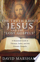 The Truth about Jesus and the  Lost Gospels