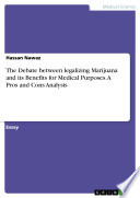 The Debate between legalizing Marijuana and its Benefits for Medical Purposes  A Pros and Cons Analysis