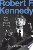 Robert F  Kennedy and the 1968 Indiana Primary