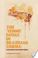 """The """"Femme"""" Fatale in Brazilian Cinema"""