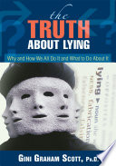 The Truth about Lying: Why and how We All Do it and what to Do about it