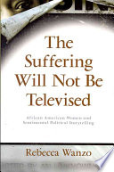 The Suffering Will Not Be Televised