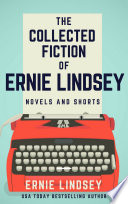 The Collected Fiction of Ernie Lindsey