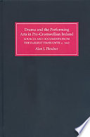 Drama and the Performing Arts in Pre Cromwellian Ireland