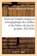 Essai Sur L Origine Unique Et Hieroglyphique Des Chiffres Et Des Lettres  de Tous Les Peuples
