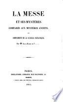 La messe et ses mystères comparés aux mystères anciens, ou complément de la science initiatique. Par J.-M. de V........