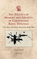The Politics of Memory and Identity in Carolingian Royal Diplomas