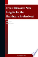 Breast Diseases  New Insights for the Healthcare Professional  2012 Edition