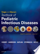 Feigin and Cherry s Textbook of Pediatric Infectious Diseases E Book