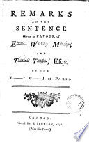 Remarks on the Sentence Given in Favour of E- W- M-, and T- T-, Esqs; by the L-t C-l at Paris