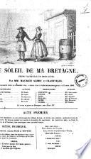 Le soleil de ma Bretagne drame vaudeville en trois actes par MM  Maurice Alhoy et Clairville