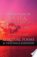 J A D A   Jesus Against Drug Abuse  Presents to You    Blessed by God   Spiritual Poems by Veronica Johnson