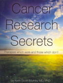 Cancer Research Secrets : alternative and holistic treatment methods for cancer....