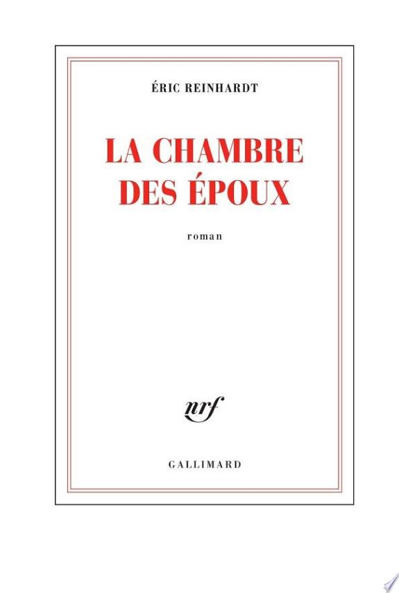 La chambre des époux : roman / Éric Reinhardt.- [Paris] : Gallimard , 2017