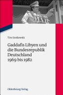 Gaddafis Libyen und die Bundesrepublik Deutschland 1969 bis 1982