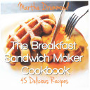 The Breakfast Sandwich Maker Cookbook