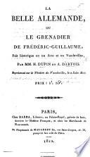 La Belle Allemande, ou le Grenadier de Frédéric-Guillaume, fait historique en un acte et en vaudevilles, etc