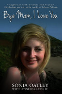Bye Mam  I Love You   A daughter s last words  A mother s search for justice  The shocking true story of the murder of Rebecca Aylward