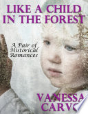Like a Child In the Forest  A Pair of Historical Romances