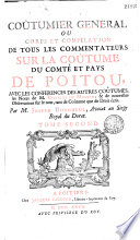 Co  tumier general  ou Corps et compilation de tous les commentateurs sur la co  tume du comt   et pays de Poitou
