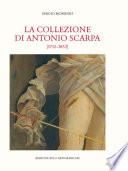 La collezione di Antonio Scarpa  1752 1832