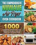 The Comprehensive Nuwave Air Fryer Oven Cookbook