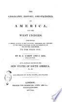 The Geography  History  and Statistics  of America  and the West Indies  Exhibiting a Correct Account of the Discovery  Settlement  and Progress of the Various Kingdoms  States  and Provinces of the Western Hemisphere  to the Year 1822  By H  C  Carey and J  Lea  Philadelphia  With Additions Relative to the New States of South America