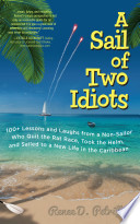 A Sail of Two Idiots  100  Lessons and Laughs from a Non Sailor Who Quit the Rat Race  Took the Helm  and Sailed to a New Life in the Caribbean