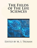 The Fields of the Life Sciences