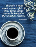 A Fit Body  a Calm Mind  a House Full of Love  These Things Cannot be Bought they Must be Earned  Book PDF
